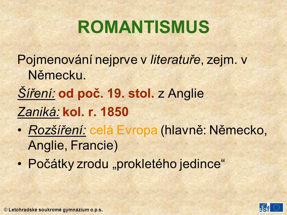 ROMANTISMUS Pojmenování nejprve v literatuře, zejm. v Německu. Šíření: od poč. 19. stol. z Anglie Zaniká: kol. r. 1850 Rozšíření: celá Evropa (hlavně: