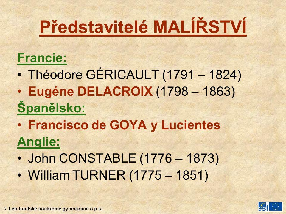 © Letohradské soukromé gymnázium o.p.s. Představitelé MALÍŘSTVÍ Francie: Théodore GÉRICAULT (1791 – 1824) Eugéne DELACROIX (1798 – 1863) Španělsko: Fr