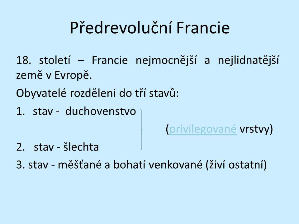 Předrevoluční Francie 18. století – Francie nejmocnější a nejlidnatější země v Evropě. Obyvatelé rozděleni do tří stavů: 1.stav - duchovenstvo (privil