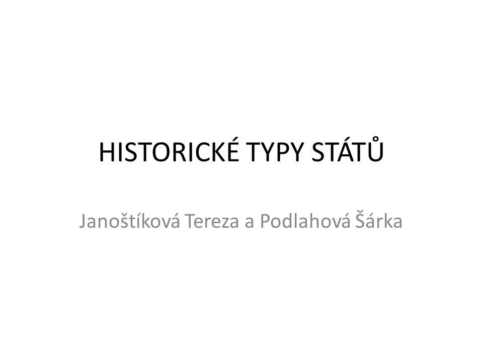 HISTORICKÉ TYPY STÁTŮ Janoštíková Tereza a Podlahová Šárka
