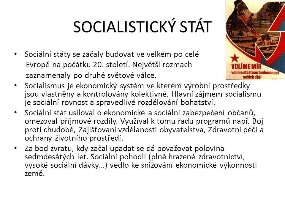 SOCIALISTICKÝ STÁT Sociální státy se začaly budovat ve velkém po celé Evropě na počátku 20. století. Největší rozmach zaznamenaly po druhé světové vál