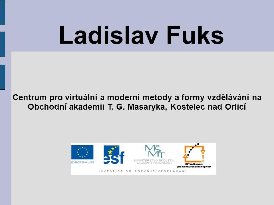 Ladislav Fuks Centrum pro virtuální a moderní metody a formy vzdělávání na Obchodní akademii T. G. Masaryka, Kostelec nad Orlicí