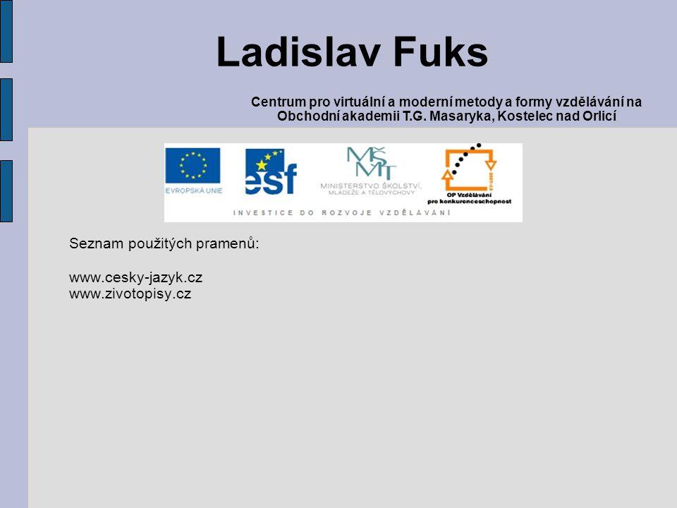 Seznam použitých pramenů: www.cesky-jazyk.cz www.zivotopisy.cz Ladislav Fuks Centrum pro virtuální a moderní metody a formy vzdělávání na Obchodní aka