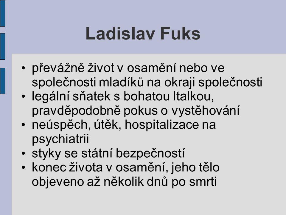Ladislav Fuks převážně život v osamění nebo ve společnosti mladíků na okraji společnosti legální sňatek s bohatou Italkou, pravděpodobně pokus o vystě