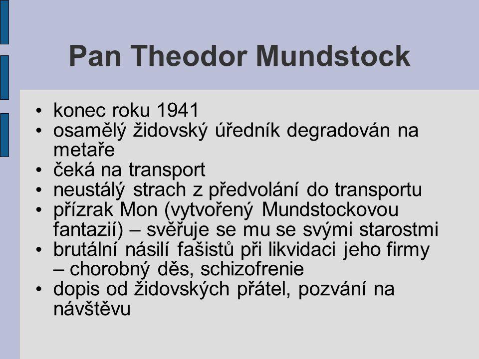 Pan Theodor Mundstock rodinu Šternovu utěšuje milosrdným lhaním další dopis od přítele, ten se loučí před odjezdem do ghetta pokus o sebevraždu oběšením Šternovi povolání do transportu, jejich syn zůstává, Mundstock se ho ujme, naučí ho metodickému promýšlení věcí, systematičnosti, plánování