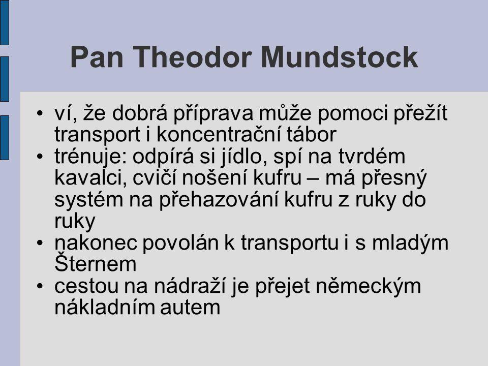 Pan Theodor Mundstock ví, že dobrá příprava může pomoci přežít transport i koncentrační tábor trénuje: odpírá si jídlo, spí na tvrdém kavalci, cvičí n