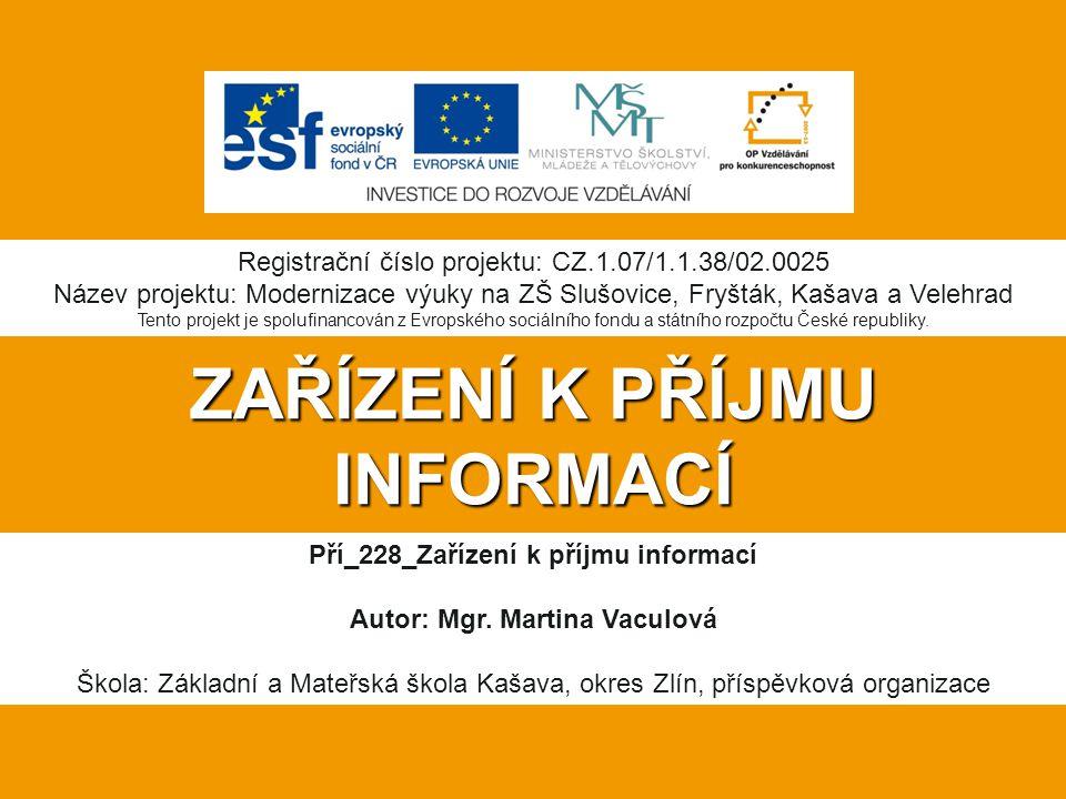 ZAŘÍZENÍ K PŘÍJMU INFORMACÍ Pří_228_Zařízení k příjmu informací Autor: Mgr.