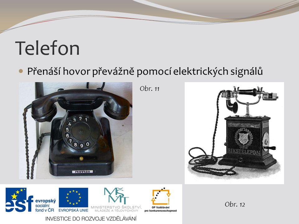 Telefon Přenáší hovor převážně pomocí elektrických signálů Obr. 11 Obr. 12