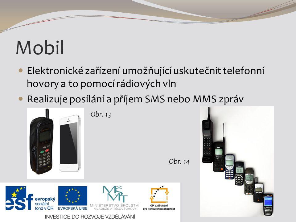 Mobil Elektronické zařízení umožňující uskutečnit telefonní hovory a to pomocí rádiových vln Realizuje posílání a příjem SMS nebo MMS zpráv Obr.