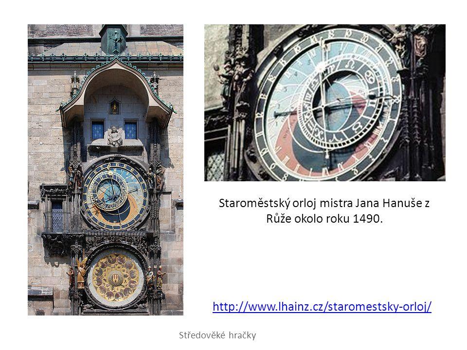 Staroměstský orloj mistra Jana Hanuše z Růže okolo roku 1490. http://www.lhainz.cz/staromestsky-orloj/ Středověké hračky