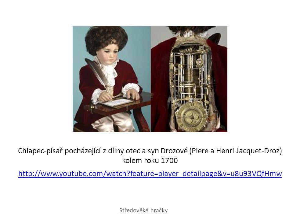Chlapec-písař pocházející z dílny otec a syn Drozové (Piere a Henri Jacquet-Droz) kolem roku 1700 http://www.youtube.com/watch?feature=player_detailpa