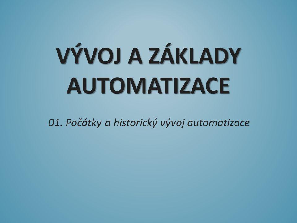 VÝVOJ A ZÁKLADY AUTOMATIZACE 01. Počátky a historický vývoj automatizace