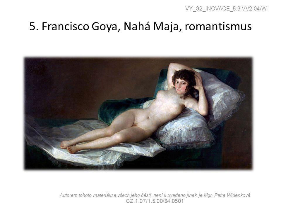 5. Francisco Goya, Nahá Maja, romantismus VY_32_INOVACE_5.3.VV2.04/Wi Autorem tohoto materiálu a všech jeho částí, není-li uvedeno jinak, je Mgr. Petr