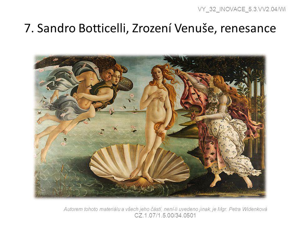 7. Sandro Botticelli, Zrození Venuše, renesance VY_32_INOVACE_5.3.VV2.04/Wi Autorem tohoto materiálu a všech jeho částí, není-li uvedeno jinak, je Mgr