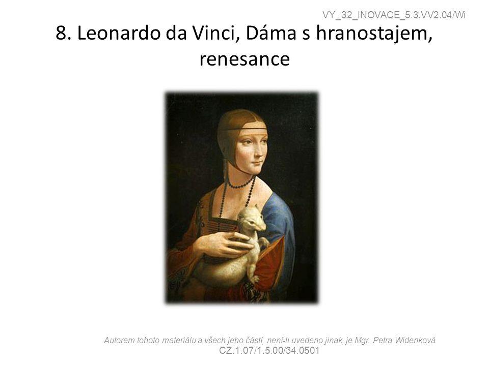 8. Leonardo da Vinci, Dáma s hranostajem, renesance VY_32_INOVACE_5.3.VV2.04/Wi Autorem tohoto materiálu a všech jeho částí, není-li uvedeno jinak, je