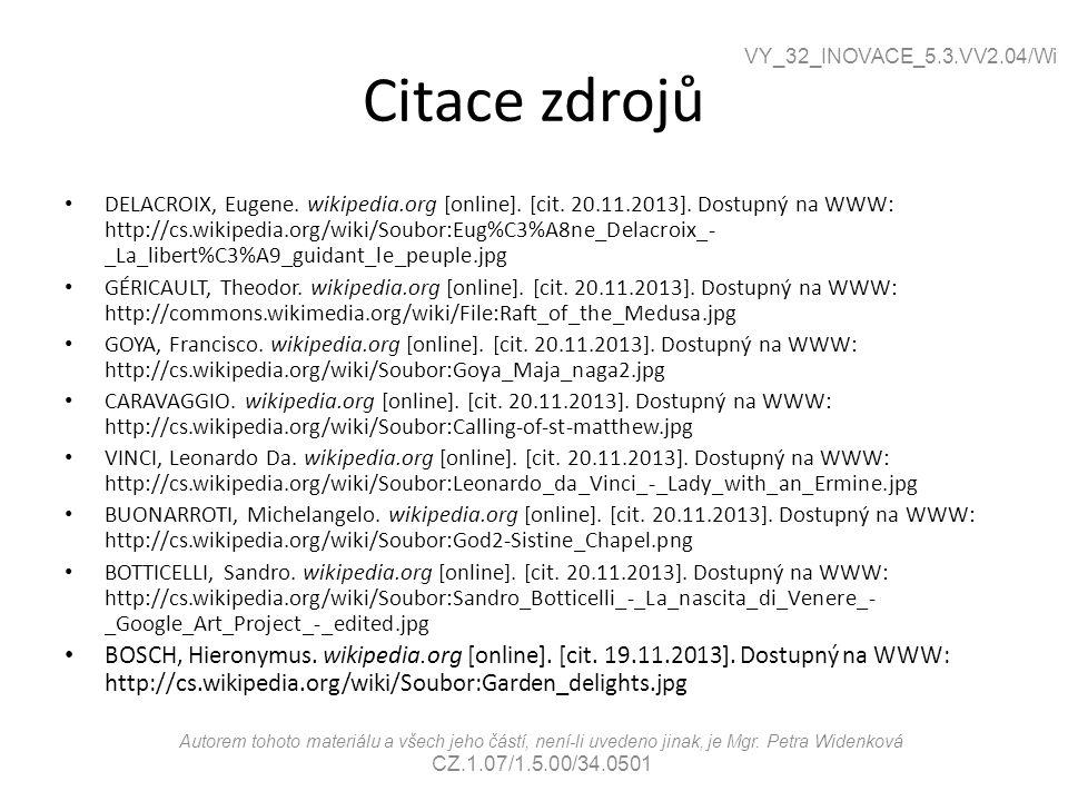 Citace zdrojů DELACROIX, Eugene. wikipedia.org [online]. [cit. 20.11.2013]. Dostupný na WWW: http://cs.wikipedia.org/wiki/Soubor:Eug%C3%A8ne_Delacroix