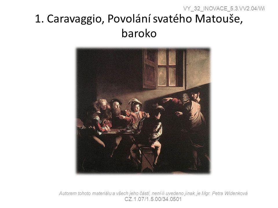 1. Caravaggio, Povolání svatého Matouše, baroko VY_32_INOVACE_5.3.VV2.04/Wi Autorem tohoto materiálu a všech jeho částí, není-li uvedeno jinak, je Mgr