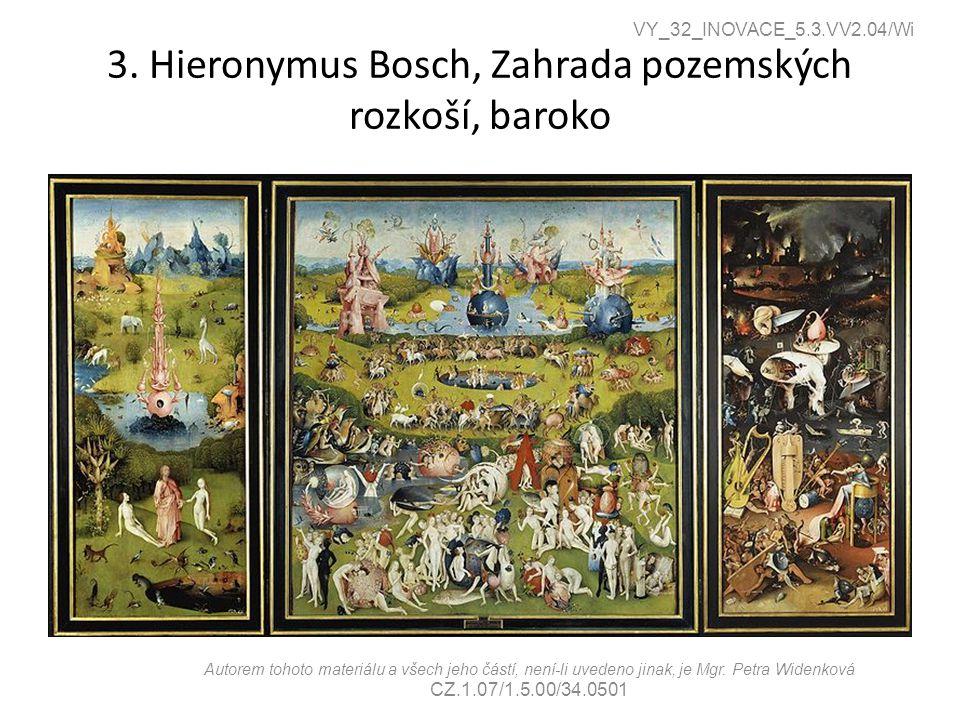 3. Hieronymus Bosch, Zahrada pozemských rozkoší, baroko VY_32_INOVACE_5.3.VV2.04/Wi Autorem tohoto materiálu a všech jeho částí, není-li uvedeno jinak