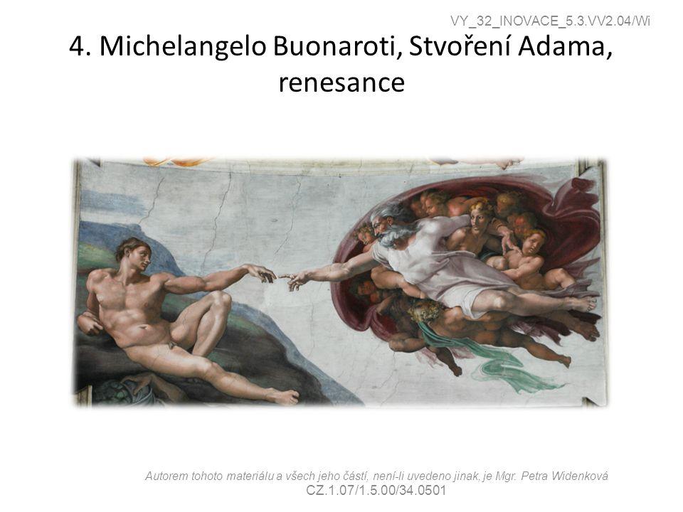 4. Michelangelo Buonaroti, Stvoření Adama, renesance VY_32_INOVACE_5.3.VV2.04/Wi Autorem tohoto materiálu a všech jeho částí, není-li uvedeno jinak, j