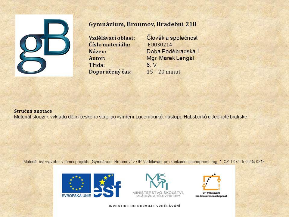 Gymnázium, Broumov, Hradební 218 Vzdělávací oblast: Člověk a společnost Číslo materiálu: EU030214 Název: Doba Poděbradská 1.