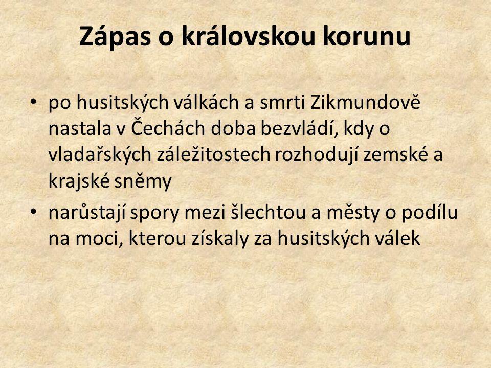 Zápas o královskou korunu po husitských válkách a smrti Zikmundově nastala v Čechách doba bezvládí, kdy o vladařských záležitostech rozhodují zemské a