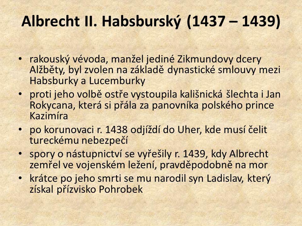 Albrecht II. Habsburský (1437 – 1439) rakouský vévoda, manžel jediné Zikmundovy dcery Alžběty, byl zvolen na základě dynastické smlouvy mezi Habsburky