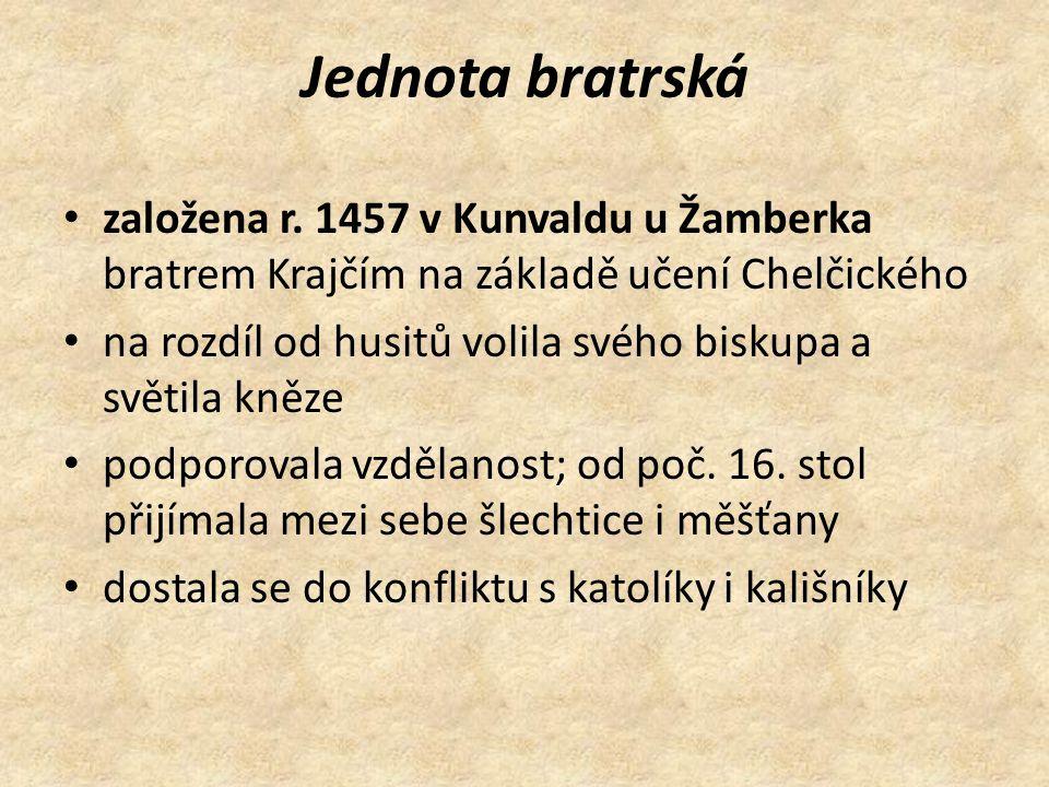 Jednota bratrská založena r. 1457 v Kunvaldu u Žamberka bratrem Krajčím na základě učení Chelčického na rozdíl od husitů volila svého biskupa a světil