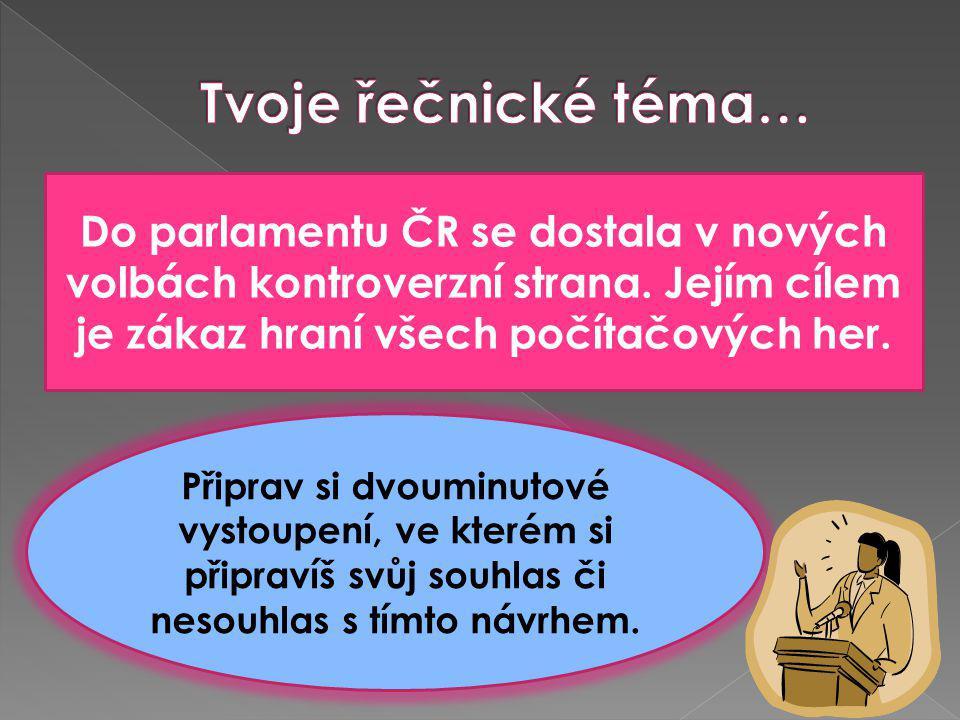 Do parlamentu ČR se dostala v nových volbách kontroverzní strana. Jejím cílem je zákaz hraní všech počítačových her. Připrav si dvouminutové vystoupen