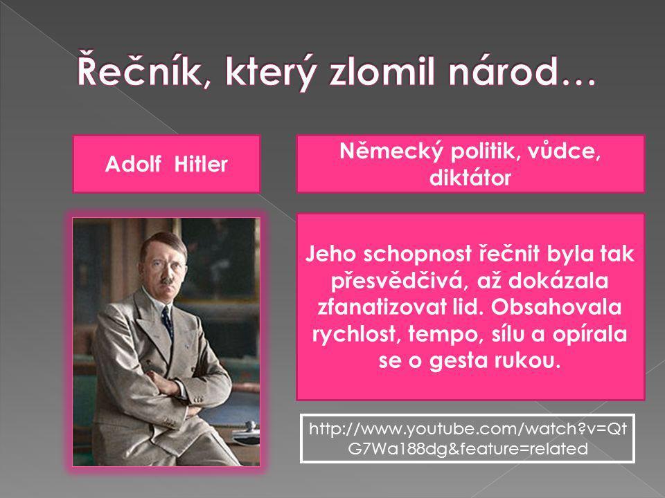 Adolf Hitler Německý politik, vůdce, diktátor Jeho schopnost řečnit byla tak přesvědčivá, až dokázala zfanatizovat lid. Obsahovala rychlost, tempo, sí