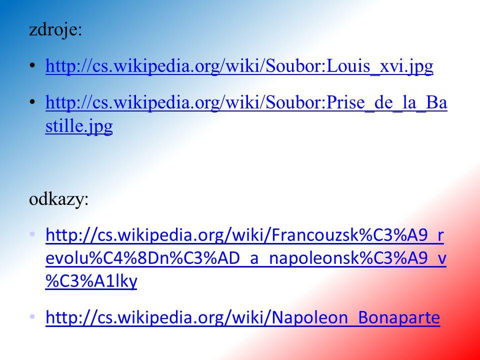 zdroje: http://cs.wikipedia.org/wiki/Soubor:Louis_xvi.jpg http://cs.wikipedia.org/wiki/Soubor:Prise_de_la_Ba stille.jpg http://cs.wikipedia.org/wiki/S