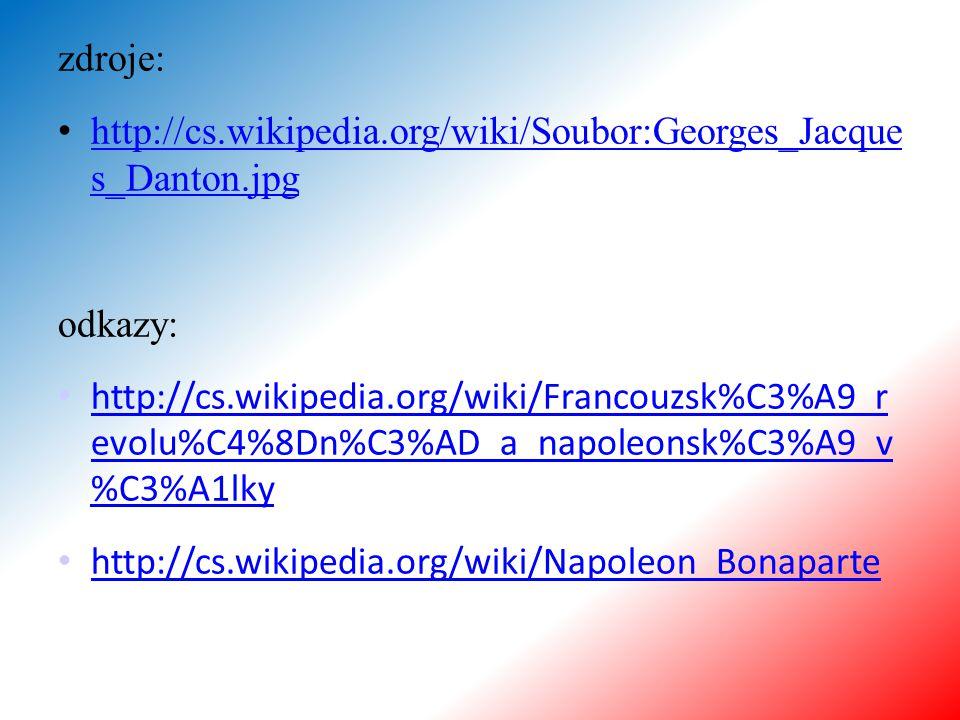 zdroje: http://cs.wikipedia.org/wiki/Soubor:Georges_Jacque s_Danton.jpg http://cs.wikipedia.org/wiki/Soubor:Georges_Jacque s_Danton.jpg odkazy: http:/