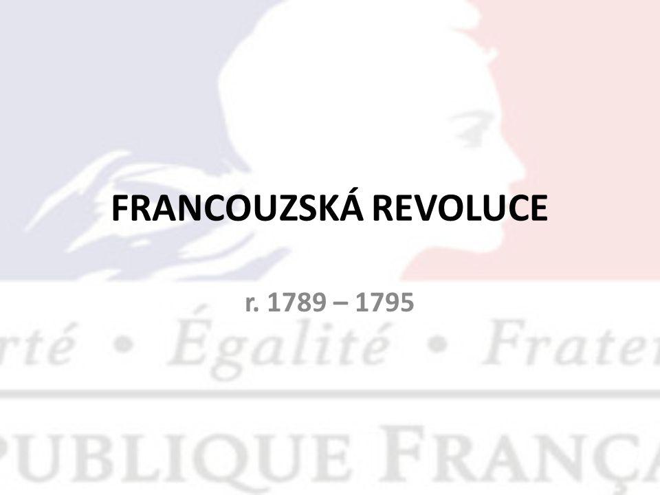 FRANCOUZSKÁ REVOLUCE r. 1789 – 1795