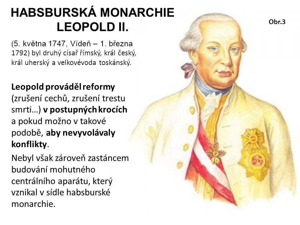 HABSBURSKÁ MONARCHIE LEOPOLD II. (5. května 1747, Vídeň – 1. března 1792) byl druhý císař římský, král český, král uherský a velkovévoda toskánský. Le