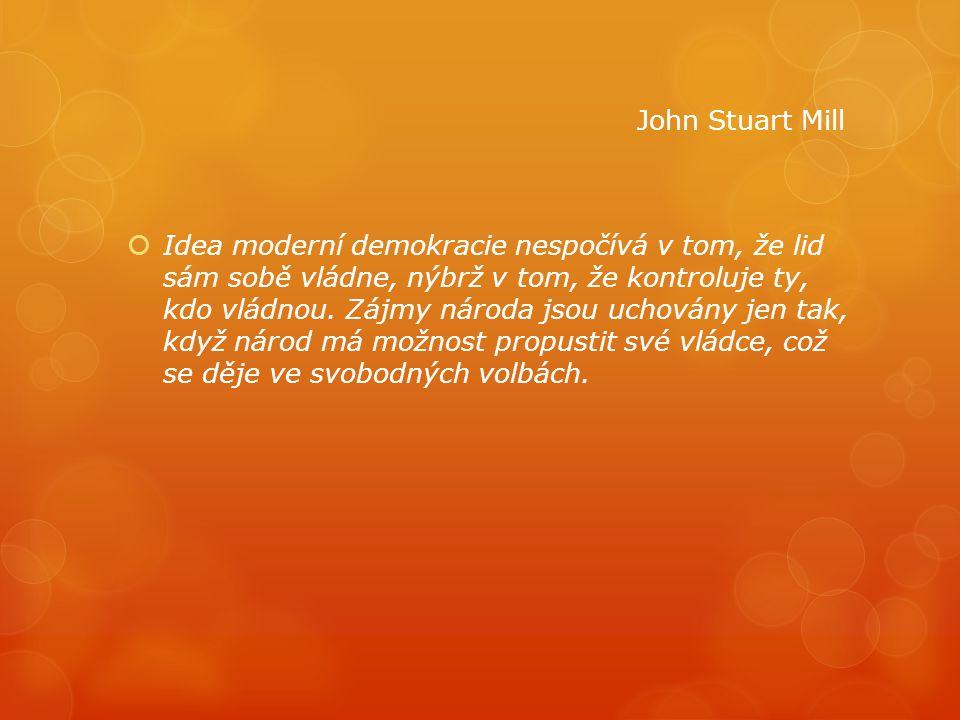  Idea moderní demokracie nespočívá v tom, že lid sám sobě vládne, nýbrž v tom, že kontroluje ty, kdo vládnou. Zájmy národa jsou uchovány jen tak, kdy