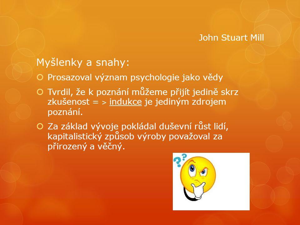 Myšlenky a snahy:  Prosazoval význam psychologie jako vědy  Tvrdil, že k poznání můžeme přijít jedině skrz zkušenost = ˃ indukce je jediným zdrojem
