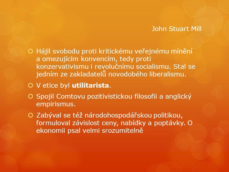 Hlavní spisy:  Úvahy o vládě ústavní  O svobodě  Utilitarismus  Tři eseje o náboženství  Zásady politické ekonomie  Systém induktivní a deduktivní logiky  Logický systém John Stuart Mill