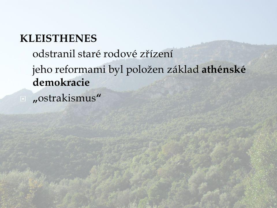"""KLEISTHENES  odstranil staré rodové zřízení  jeho reformami byl položen základ athénské demokracie  """" ostrakismus """""""