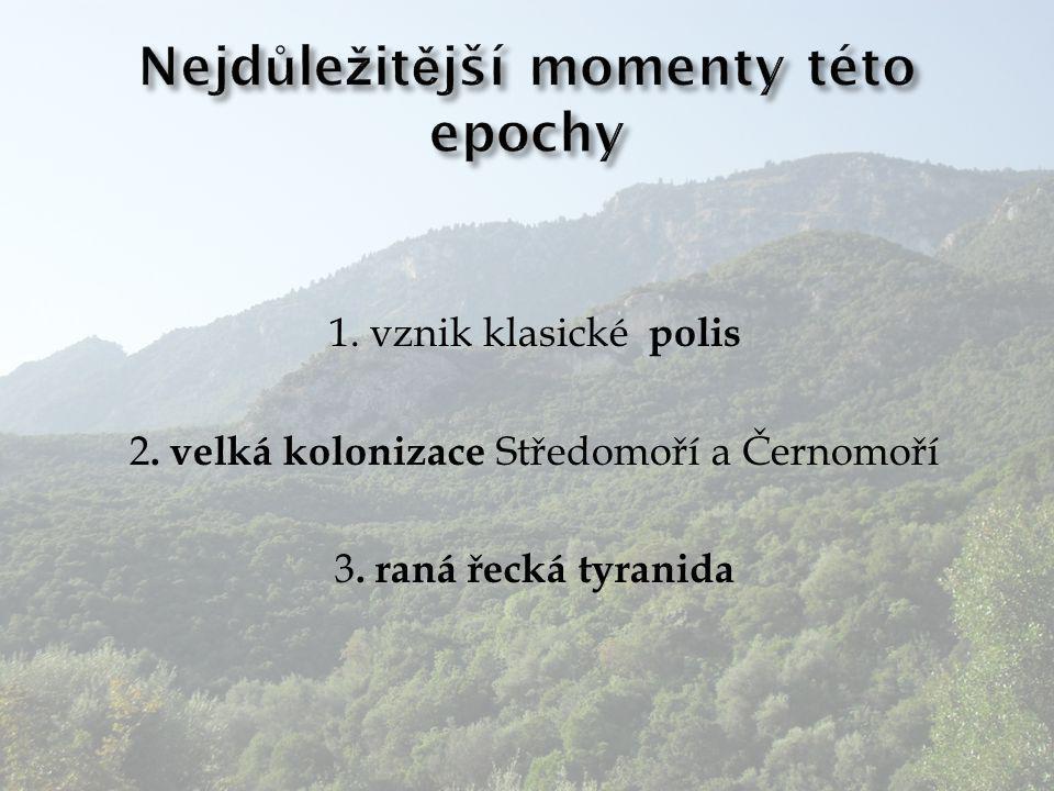1. vznik klasické polis 2. velká kolonizace Středomoří a Černomoří 3. raná řecká tyranida