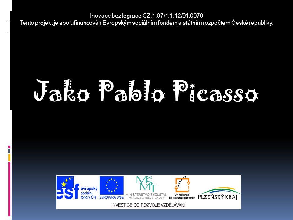 Inovace bez legrace CZ.1.07/1.1.12/01.0070 Tento projekt je spolufinancován Evropským sociálním fondem a státním rozpočtem České republiky. Jako Pablo