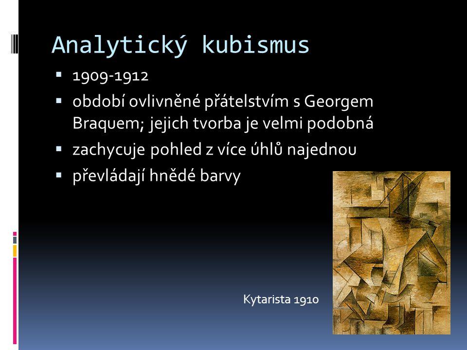 Analytický kubismus  1909-1912  období ovlivněné přátelstvím s Georgem Braquem; jejich tvorba je velmi podobná  zachycuje pohled z více úhlů najedn