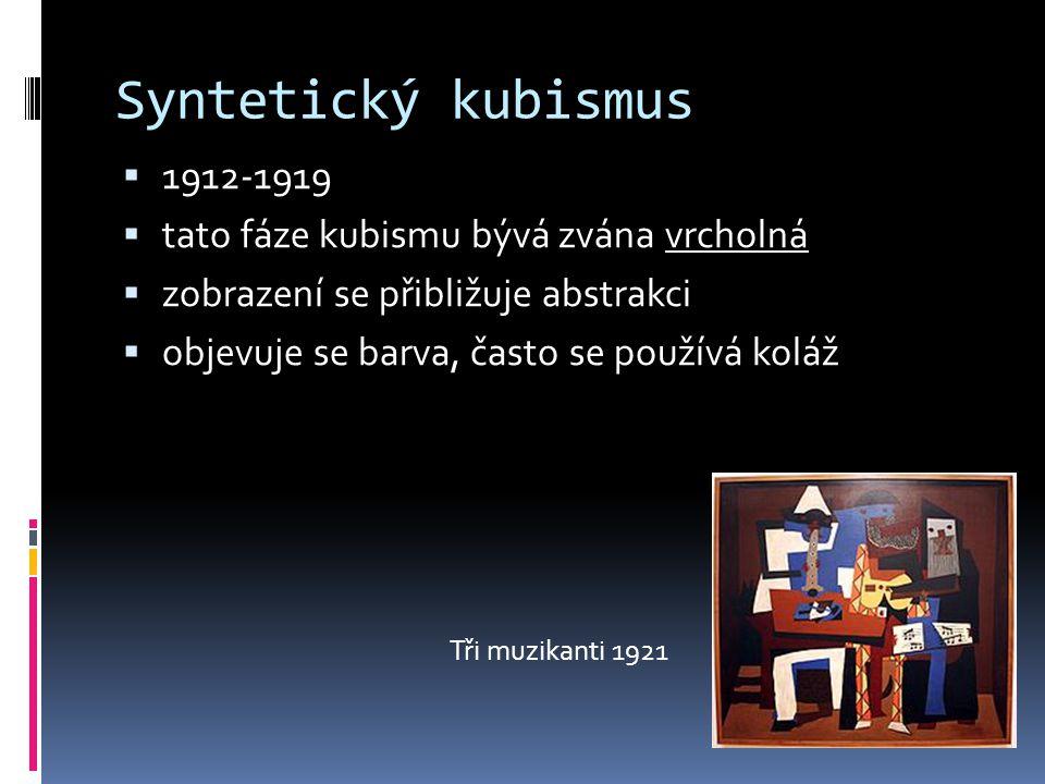 Syntetický kubismus  1912-1919  tato fáze kubismu bývá zvána vrcholná  zobrazení se přibližuje abstrakci  objevuje se barva, často se používá kolá