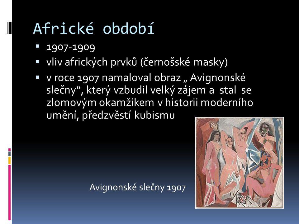 """Africké období  1907-1909  vliv afrických prvků (černošské masky)  v roce 1907 namaloval obraz """" Avignonské slečny"""", který vzbudil velký zájem a st"""