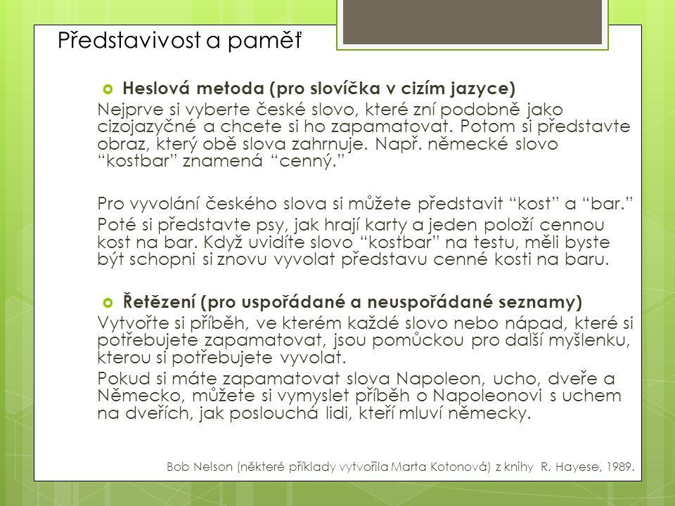 Představivost a paměť  Heslová metoda (pro slovíčka v cizím jazyce) Nejprve si vyberte české slovo, které zní podobně jako cizojazyčné a chcete si ho