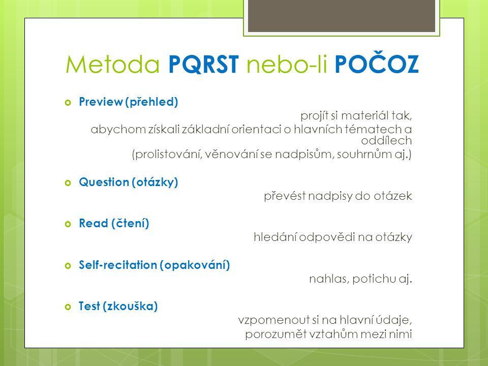 Metoda PQRST nebo-li POČOZ  Preview (přehled) projít si materiál tak, abychom získali základní orientaci o hlavních tématech a oddílech (prolistování