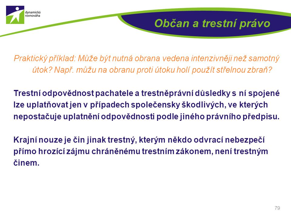 Občan a trestní právo Praktický příklad: Může být nutná obrana vedena intenzivněji než samotný útok.