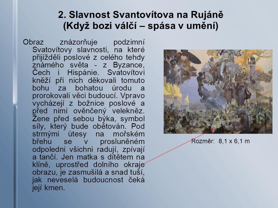 2. Slavnost Svantovítova na Rujáně (Když bozi válčí – spása v umění) Obraz znázorňuje podzimní Svatovítovy slavnosti, na které přijížděli poslové z ce