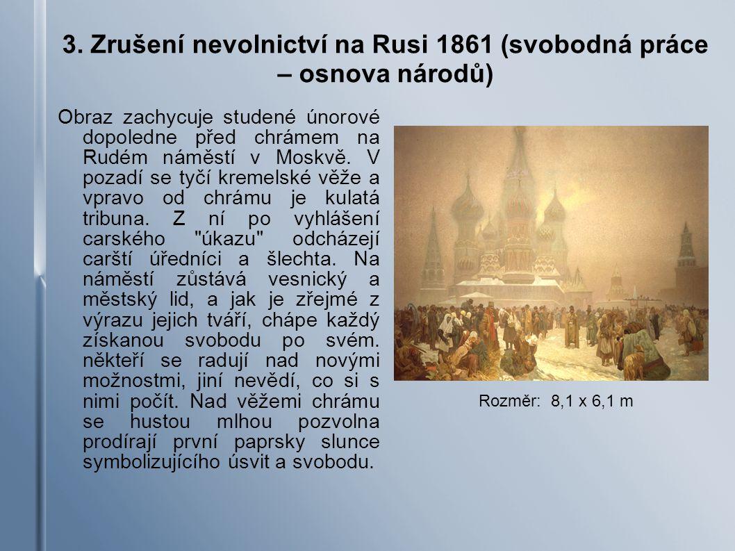 3. Zrušení nevolnictví na Rusi 1861 (svobodná práce – osnova národů) Obraz zachycuje studené únorové dopoledne před chrámem na Rudém náměstí v Moskvě.