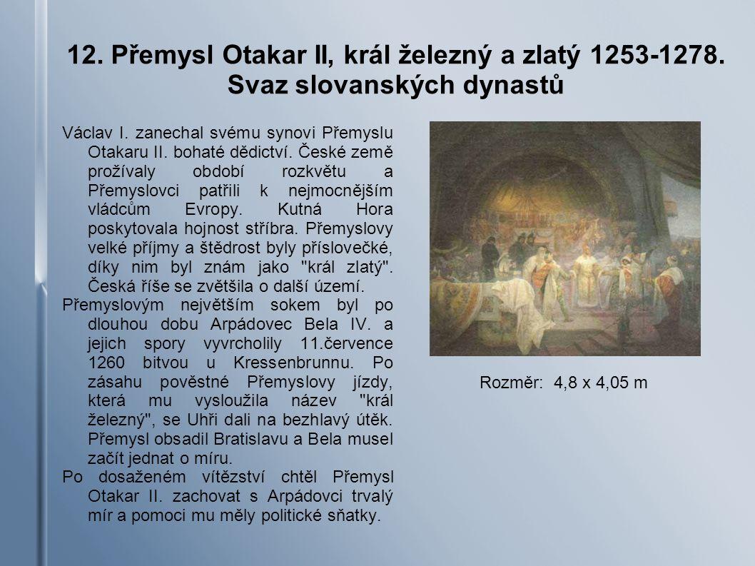 12.Přemysl Otakar II, král železný a zlatý 1253-1278.