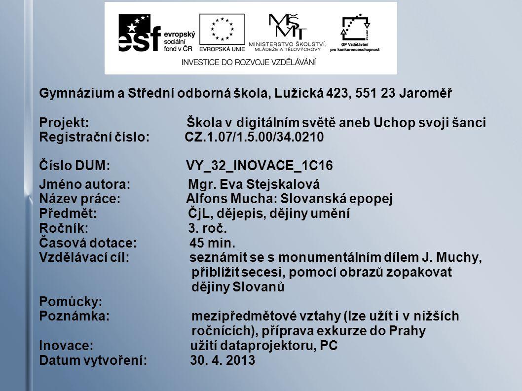 Gymnázium a Střední odborná škola, Lužická 423, 551 23 Jaroměř Projekt: Škola v digitálním světě aneb Uchop svoji šanci Registrační číslo: CZ.1.07/1.5.00/34.0210 Číslo DUM: VY_32_INOVACE_1C16 Jméno autora: Mgr.