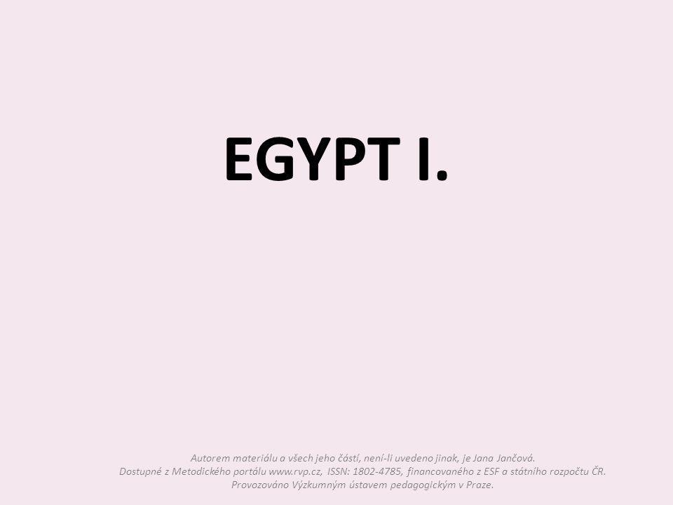Vývoj Egypta Vznikl v povodí řeky Nil Dělil se na Horní a Dolní Egypt Horní Egypt: na jihu hornatá krajina lovci a pastevci Dolní Egypt: na severu úrodná delta Nilu zemědělci